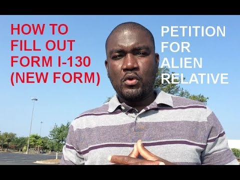 HOW TO FILL OUT FORM I-130 (NEW FORM: 2017-2018)