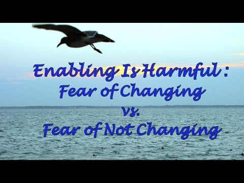 Enabling Is Harmful: Fear of Changing vs.  Fear of Not Changing