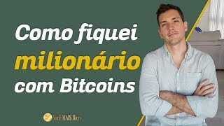 Como Fiquei Milionário com Bitcoins | Você MAIS Rico