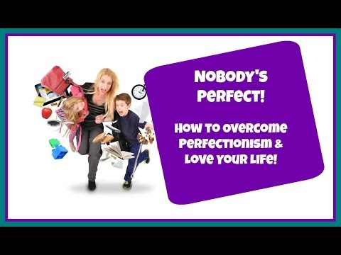 Nobody's Perfect - How to Overcome Perfectionism and Love Your Life!