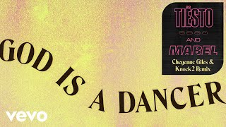 Tiësto, Mabel - God Is A Dancer (Cheyenne Giles & Knock2 Remix)