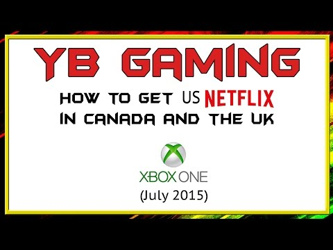 How To: US Netflix on Xbox One in Canada/United Kingdom (July 2015) - YB Gaming