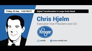 136 Chris Hjelm Evp And Cio Kroger Digital Transformation In Large Sc