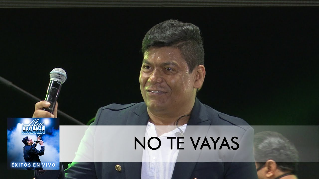 ALEX MANGA – NO TE VAYAS (EN VIVO)