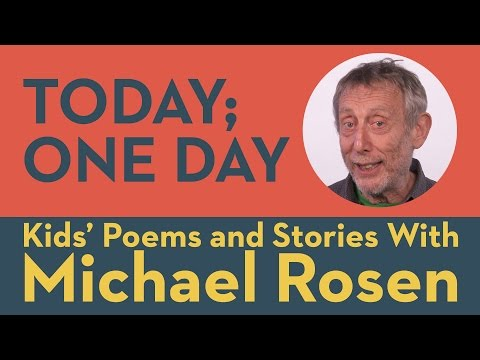 Today; One Day - Kids' Poems and Stories With Michael Rosen