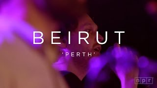 Beirut: Perth   NPR MUSIC FRONT ROW