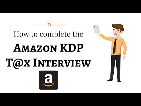 *Updated* How to complete the Amazon KDP Tax Interview