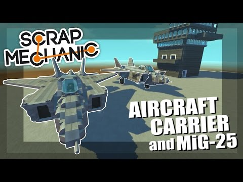 AIR CRAFT CARRIER and MiG-25 FAST FIGHTER JET! - Scrap Mechanic Suggested Creations! - Episode 44