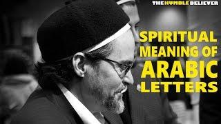 Spiritual Meaning of Arabic Letters - Hamza Yusuf