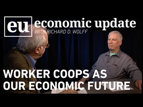 Economic Update: Worker Coops As Our Economic Future