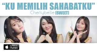 Cherrybelle SWEET - Ku Memilih Sahabatku [MUSIC VIDEO]