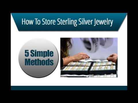 How To Store Your Sterling Silver Jewelry: 5 Simple Methods