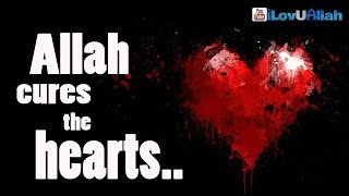 Allah Cures The Hearts ᴴᴰ | Powerful Reminder