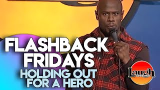 Flashback Fridays | Holding Out For A Hero | Laugh Factory Stand Up Comedy