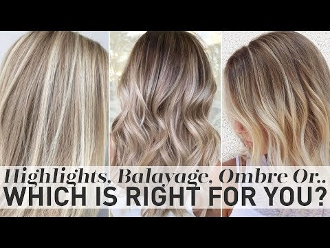 Highlights, Balayage, Ombre or Sombre - Which is right for you?
