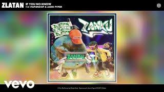 Zlatan - If You No Know (Audio) ft. Papisnoop, Jamo Pyper