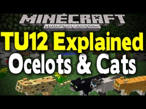 Minecraft Xbox 360 - TU12 CATS & OCELOTS EXPLAINED (How To Tame) [New Feature]