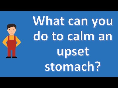 What can you do to calm an upset stomach ? | Best Health Channel