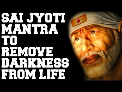 SAI JYOTI MANTRA : TO REMOVE DARKNESS FROM LIFE : VERY POWERFUL !