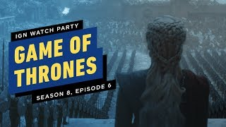 Game of Thrones: Season 8, Episode 6 - IGN Watch Party