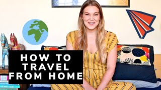 How to explore the world from home! Curing wanderlust during self isolation