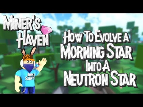 HOW TO EVOLVE THE MORNING STAR INTO A NEUTRON STAR! | Miner's Haven #3