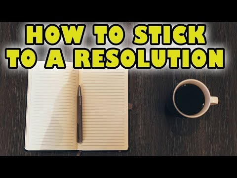 How to keep a New Year's Resolution 2018 - 8 Tips to Stick to your Habits