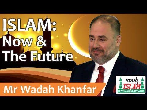 Islam -  Now & The Future - Mr Wadah Khanfar