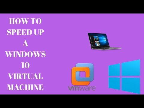 How to speed up a Windows 10 virtual machine on VmWare Workstation