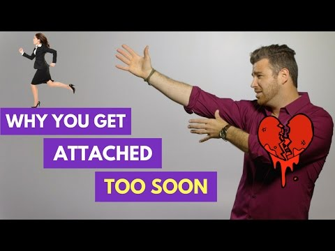 5 Reasons Why You Get Emotionally Attached Too Soon | Adam LoDolce