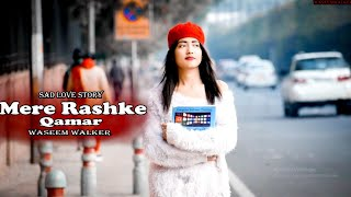 Mere Rashke Qamar | Nusrat & Rahat Fateh Ali Khan | Sad Love Story | Waseem Walker| Ritika Rajput