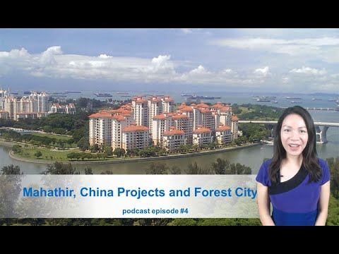 Ep #4 Mahathir, China Projects and Forest City