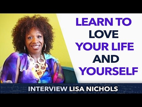 Learn to love your life and yourself - Lisa Nichols