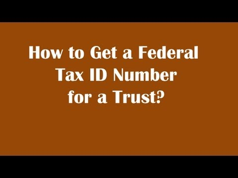 How to Get a Federal Tax ID Number for a Trust?