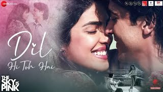 Dil Hi To Hai (Full Video Song) | Arijit Singh | The Sky is Pink | Priyanka Chopra | Farhan Akhtar