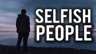 SELFISH PEOPLE (Powerful)
