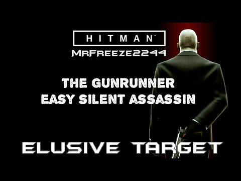 HITMAN | Elusive Target #5 | The Gunrunner | Easy Silent Assassin