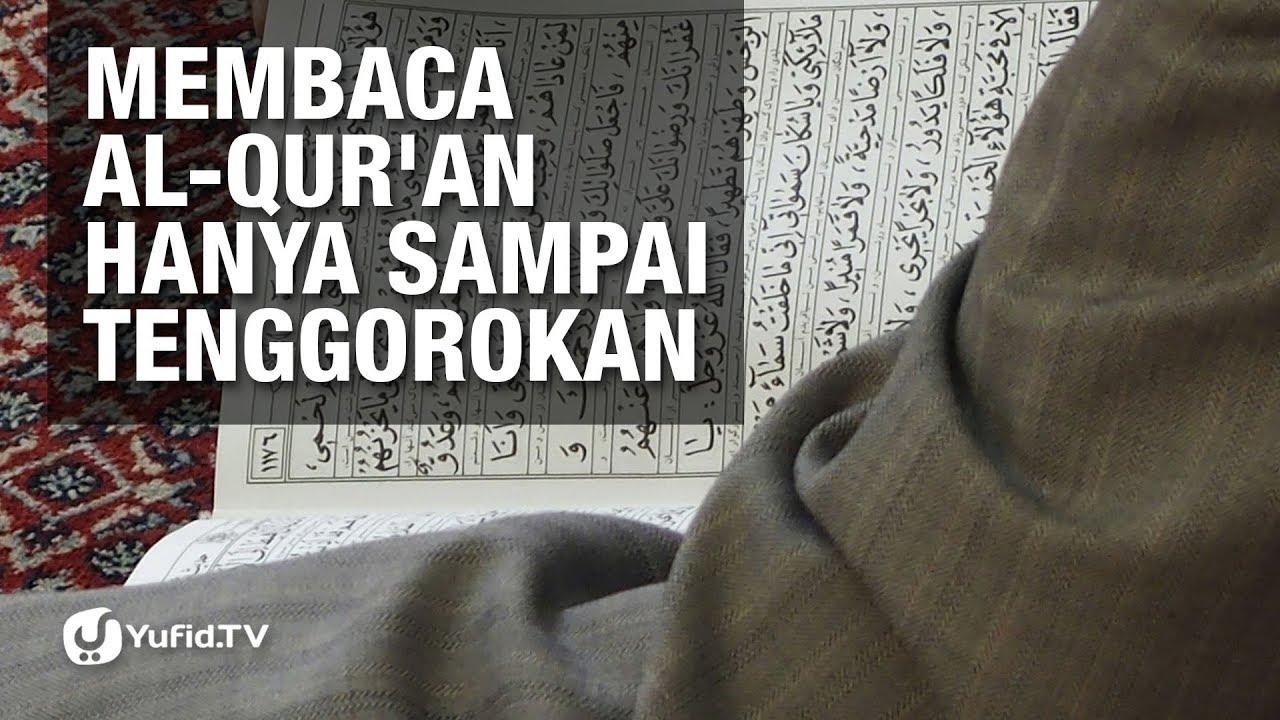 Membaca al-Qur'an Hanya Sampai Tenggorokan - Ustadz Aunur Rofiq bin Ghufron, lc