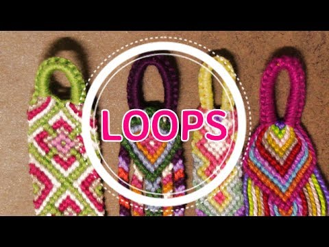 Friendship Bracelets: How to Make Loops for Your Bracelets