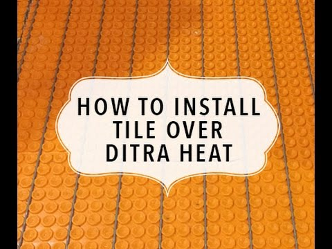 How to install Tile over Ditra Heat