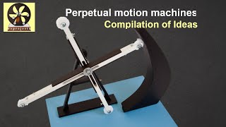 Perpetual motion machines, compilation of Ideas
