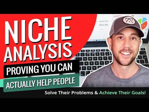 Niche Analysis - Proving You Can Actually Help People Solve Their Problems & Achieve Their Goals!