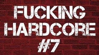 Fucking Hardcore #7