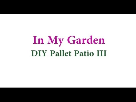 In My Garden: DIY Pallet Patio (Part III)
