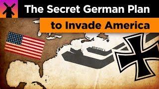 The Insane Secret German Plan to Invade America