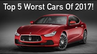 Top 5 WORST Cars of 2017 | DO NOT BUY THESE!!!