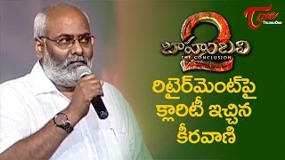 MM Keeravani Clarifies On Retirement #Baahubali2PreReleaseEvent