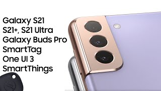 Все о Samsung Galaxy S21, Buds Pro, SmartTag, OneUI 3 и прочих устройствах с презентации за 7 минут