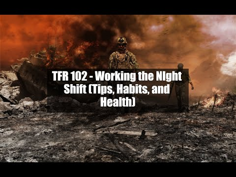 TFR 102 - Working the Night Shift (Tips / Habits / Health)
