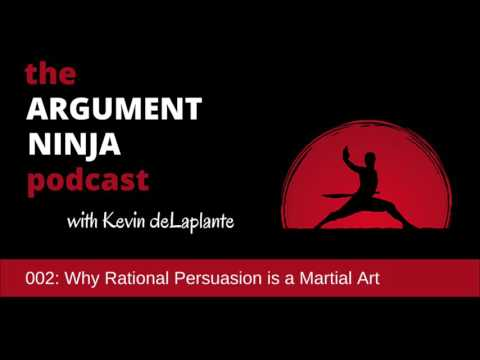002 - Why Rational Persuasion is a Martial Art